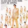 50,000,000 ELVIS FANS CAN`T BE WRONG